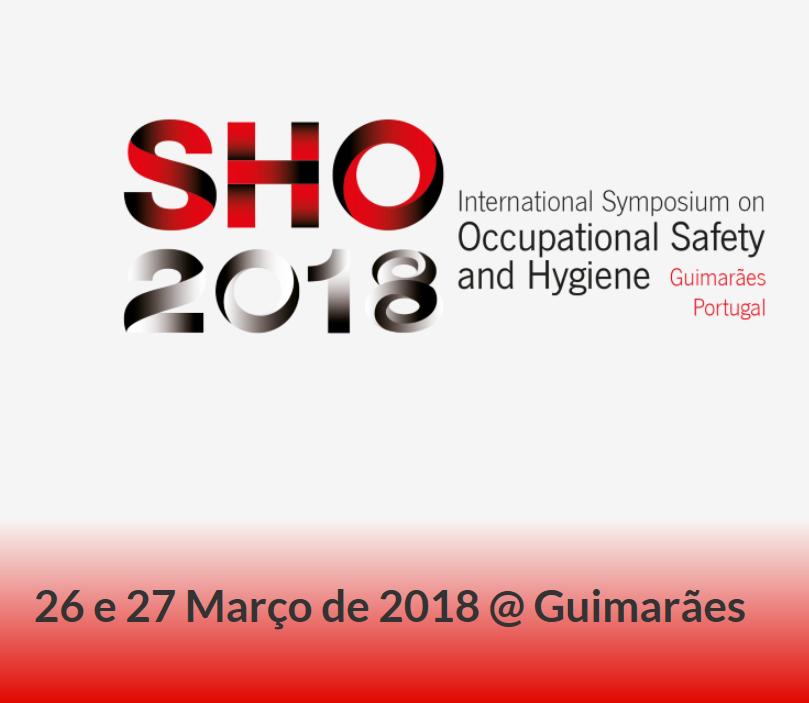 SHO 2018 – International Symposium on Occupational Safety and Hygiene – 26 e 27 de Março em Guimarães